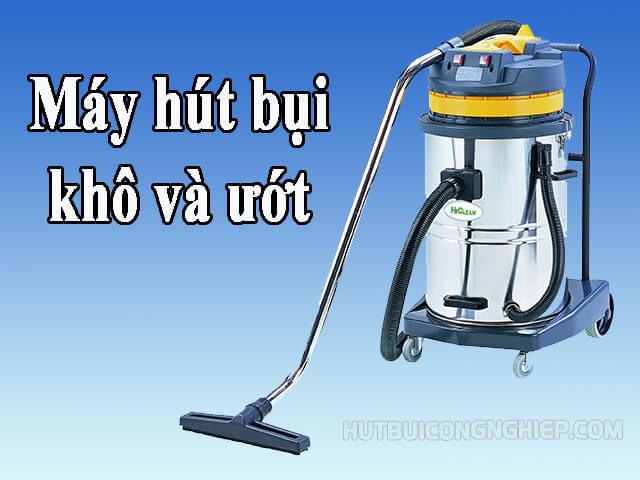 Máy hút bụi khô và ướt – Giải pháp hút sạch bụi bẩn tốt nhất hiện nay