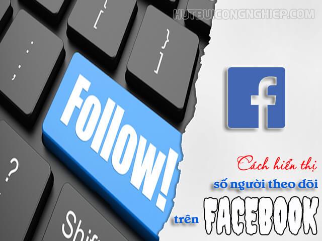 Cách hiển thị số người theo dõi trên Facebook: Hướng dẫn chi tiết nhất