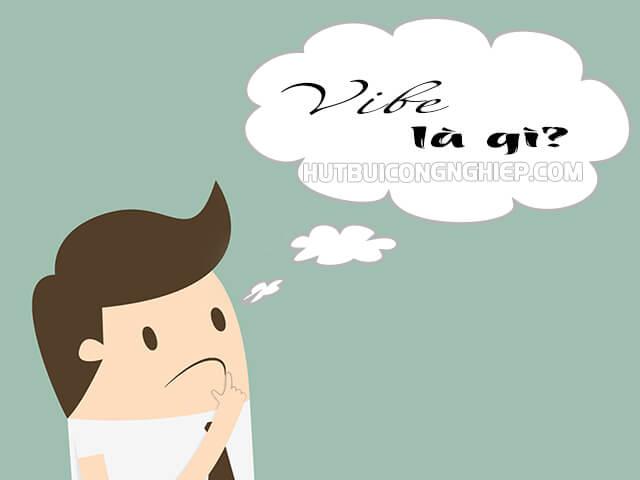 """Vibe là gì? Ý nghĩa của từ """"VIBE"""" mà bạn không thể bỏ qua"""