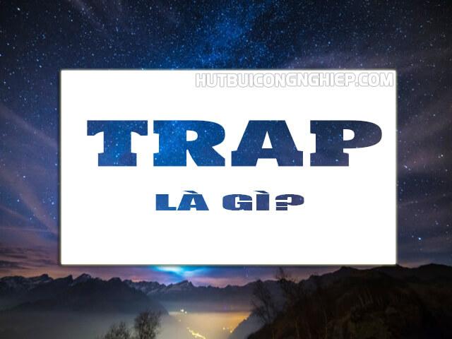 Trap là gì? Ý nghĩa của trap boy, trap girl là như thế nào?