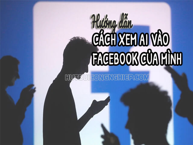 cách xem ai vào FaceBook của mình