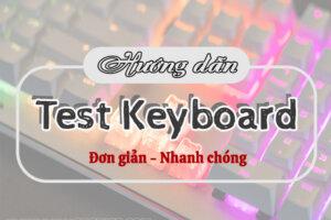 TOP 3 cách test Keyboard nhanh chóng trên máy tính, laptop