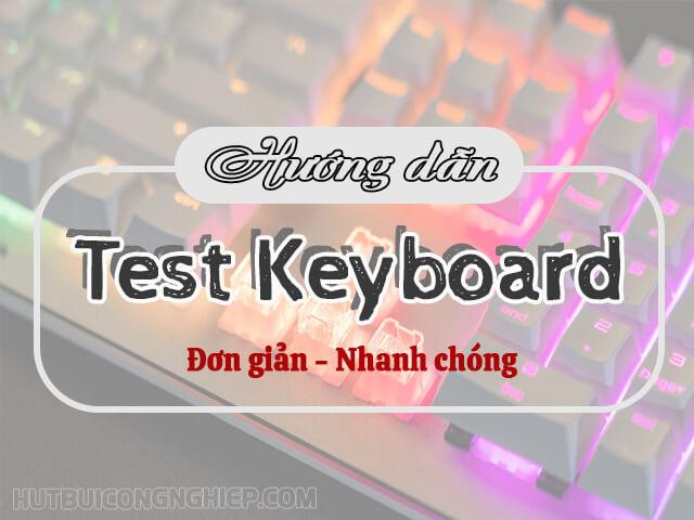 Test Keyboard – TOP 3 cách test keyboard online nhanh chóng trên máy tính, laptop